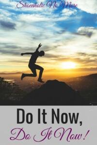 Do It Now, Do It Now!