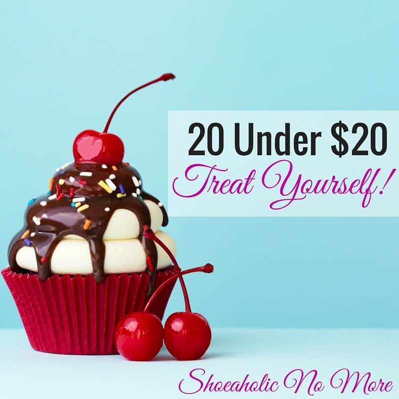 You can still treat yourself on a budget! Here are my favorite 20 treats - all under $20 each!