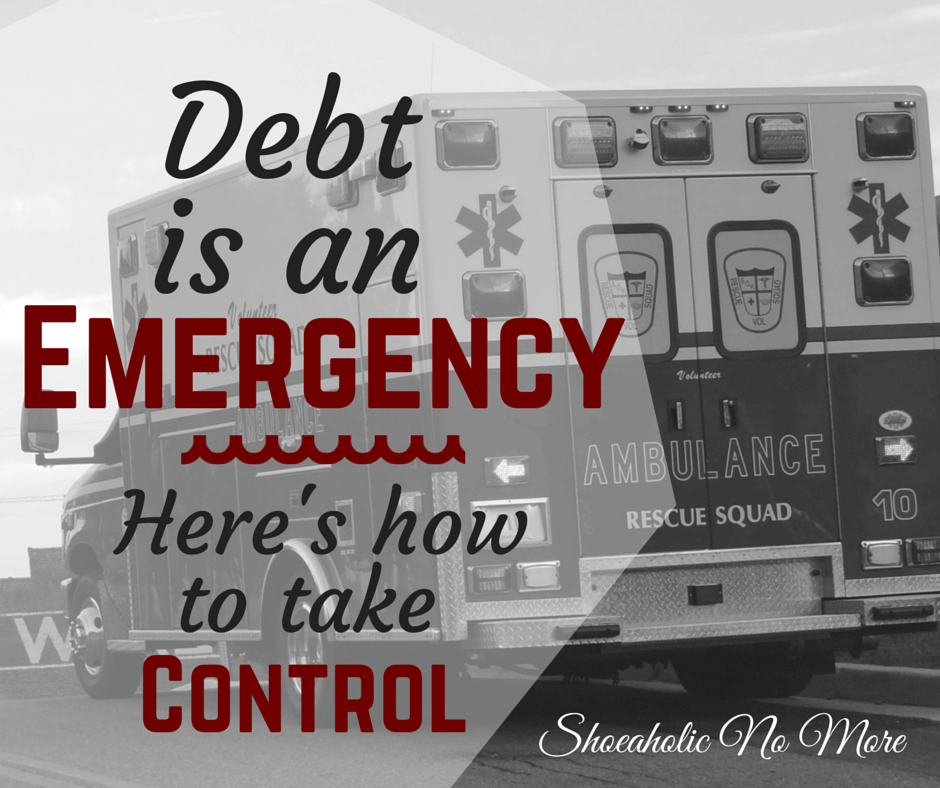 When you're in debt, you need to get out immediately. Why debt is an emergency at @shoeaholicnomore