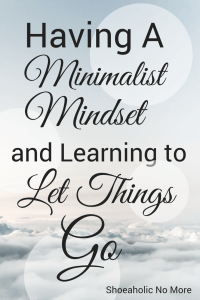 Sometimes you need to have a minimalist mindset and let things go. How do you learn to let things go? via @shoeaholicnomore