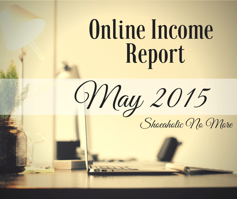 My Online Income Report for May 2015 - check out how I did! If you have questions about making an income online, ask in the comments at @shoeaholicnomore