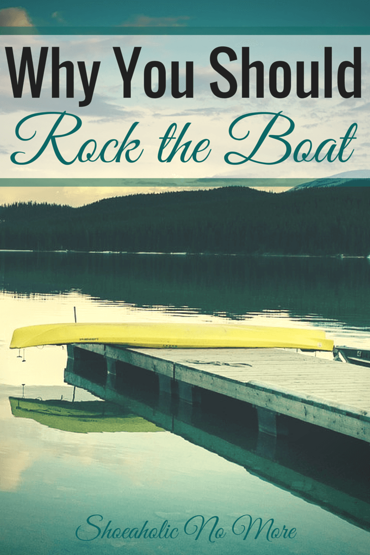 Sometimes you have to rock the boat to get ahead. This is why you should rock the boat! via @shoeaholicnomore