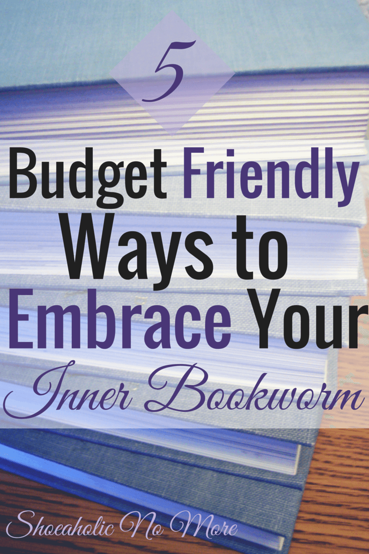 Love books but don't love the expense? 5 budget friendly ways to embrace your bookworm! via @shoeaholicnomore