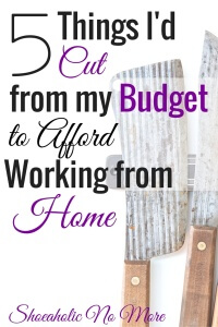 Are you thinking of working from home? Here are the 5 things I'd cut from my budget to work from home! via @shoeaholicnomore
