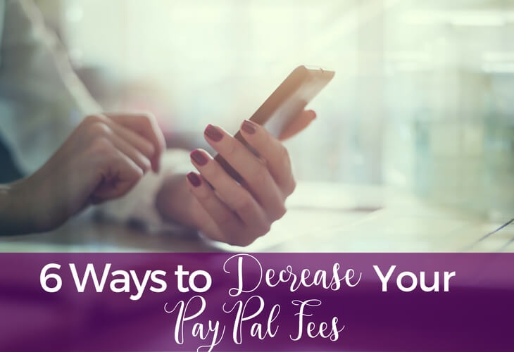 6 Ways to Decrease Your PayPal Fees