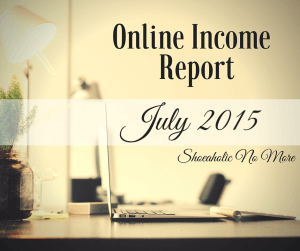 My Online Income Report for July 2015 - check out how I did! If you have questions about making an income online, ask in the comments @shoeaholicnomore