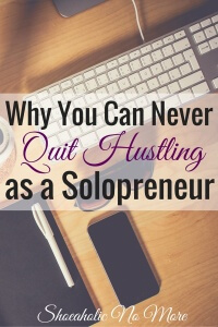 Basically, being a solopreneur is all about the hustle, no matter what industry you are in.