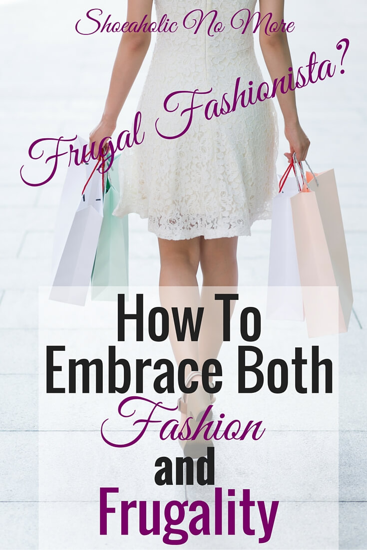 Don't believe you can love fashion and still embrace your frugal side? You can! How I embrace fashion and frugality - and how you can too!