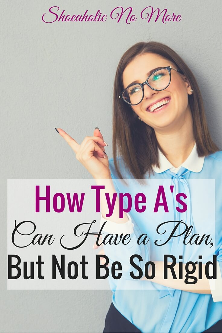 Are you a Type A who needs to control everything? How you can stay in control, make a plan, but not be so rigid. You can do it, Type As! @shoeaholicnomore