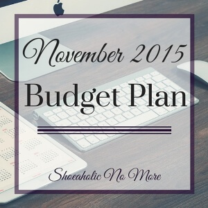 @shoeaholicnomore's budget plan for November 2015! Come see my plans for this month on saving money and repaying debt.
