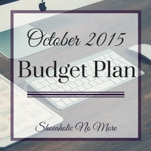 @shoeaholicnomore's budget plan for October 2015! Come see my plans for this month on saving money and repaying debt.