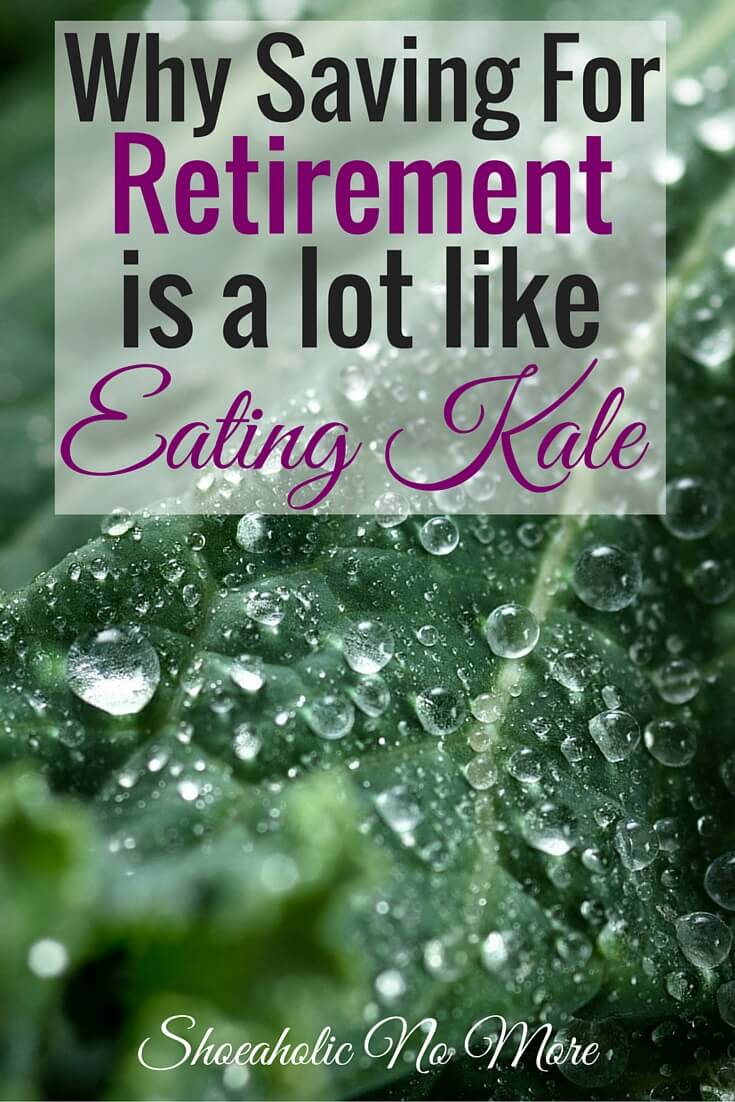 We all know that saving for retirement is good for us - just like eating kale is. But it doesn't mean the taste and effort isn't a little bitter! via @shoeaholicnomore