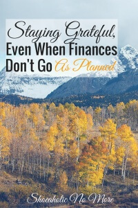 Even if your finances don't go as planned, it's important to remain grateful for what you do have. How to stay grateful even when finances don't go as planned.