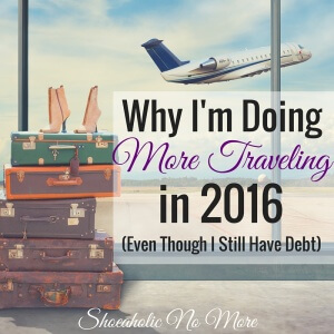 In 2016, I'm going to be traveling more! Don't think someone in debt should travel? Here's why I think you should - and why I am!