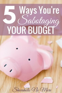 You might be sabotaging your budget and not even know it. The 5 ways you're indirectly sabotaging your budget!