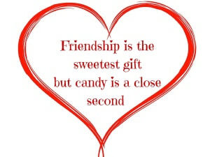 Friendship is the sweetest giftbut candy is a close second