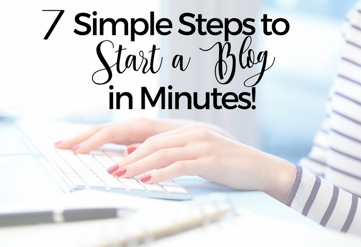 7 Simple Steps to Start a Blog in Minutes!