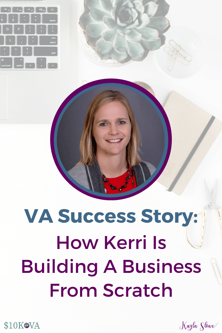 VA Success Story: How Kerri Is Building A Business From Scratch