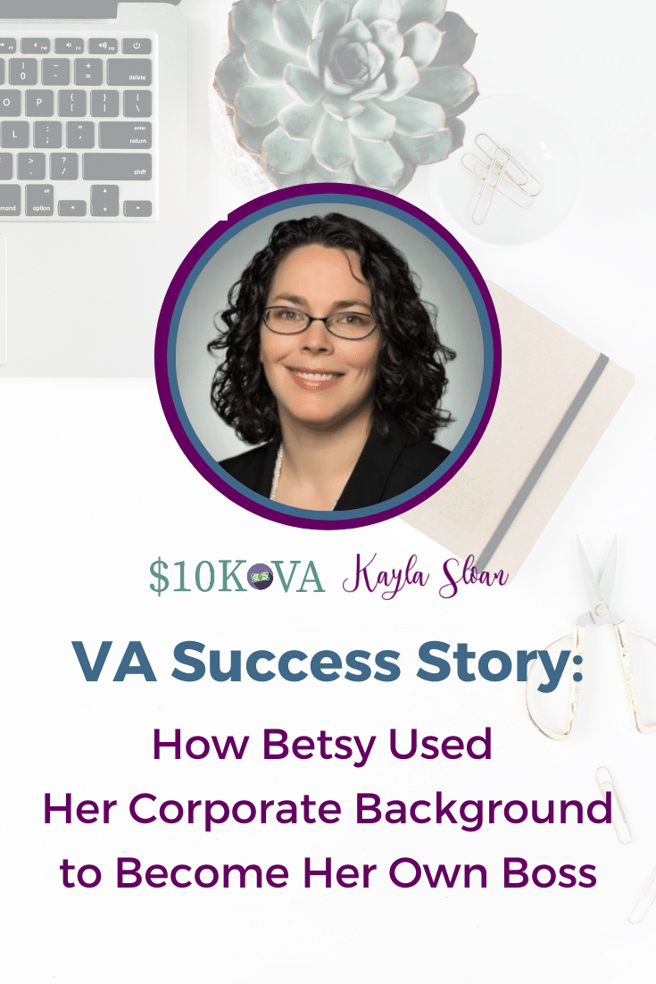 VA Success Story: How Betsy Used Her Corporate Background To Become Her Own Boss