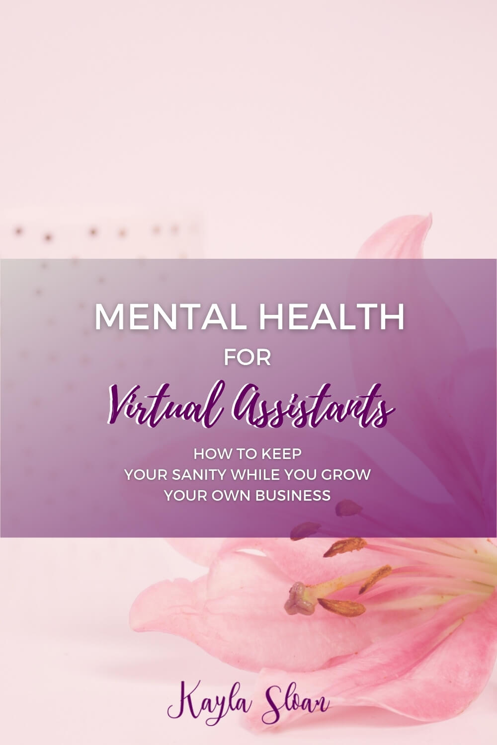Mental Health for Virtual Assistants: 5 Tips to Keep Your Sanity While You Grow Your Own Business